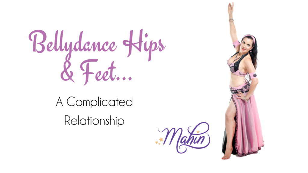Bellydance Hips & Feet: A Complicated Relationship